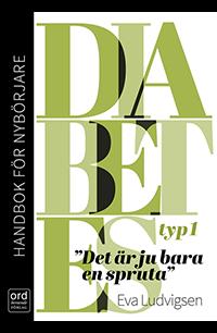 Typ 1 diabetes : Handbok för nybörjare. Det är ju bara en spruta
